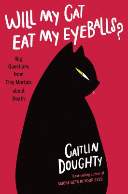 Will My Cat Eat My Eyeballs? :  Big Questions from Tiny Mortals About Death