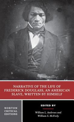 Narrative of the life of Frederick Douglass: authoritative text, contexts, criticism
