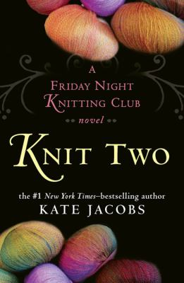 Knit two: a Friday night knitting club novel