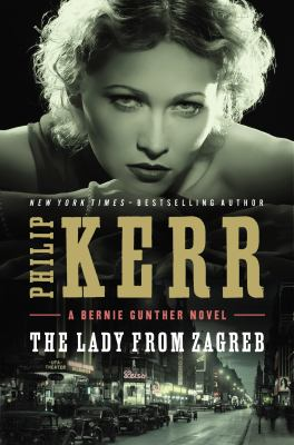 The lady from Zagreb: a Bernie Gunther Novel