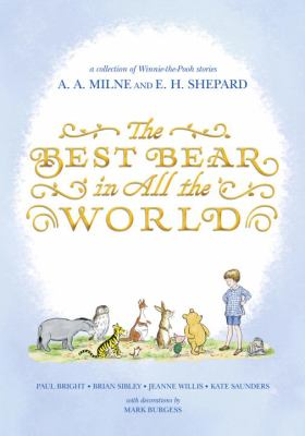 The best bear in all the world : in which we join Winnie-the-Pooh for a year of adventures in the Hundred Acre Wood