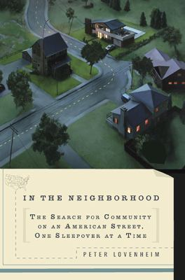 In the neighborhood : the search for community on an American street, one sleepover at a time