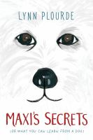 Maxi's secrets : (or, what you can learn from a dog)
