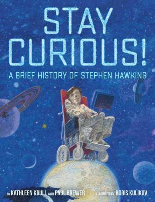 Stay curious! : a brief history of Stephen Hawking