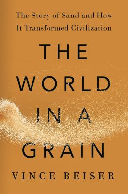 The world in a grain: the story of sand and how it shaped civilization