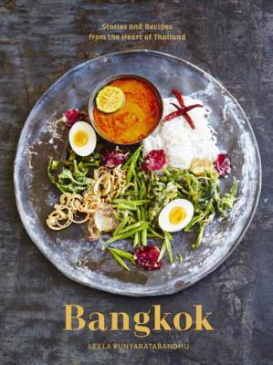 Bangkok :  recipes and stories from the heart of Thailand