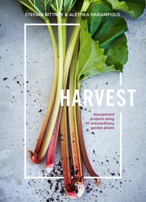 Harvest : unexpected projects using 47 extraordinary garden plants