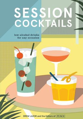 Session cocktails :  low-alcohol drinks for any occasion