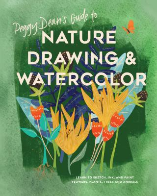 Peggy Dean's guide to nature drawing and watercolor :  learn to sketch, ink, and paint flowers, plants, tress, and animals of the natural world
