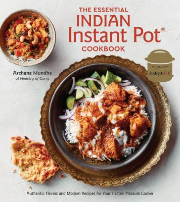 The Essential Indian Instant Pot cookbook :  Authentic Flavors and Modern Recipes for Your Electric Pressure Cooker