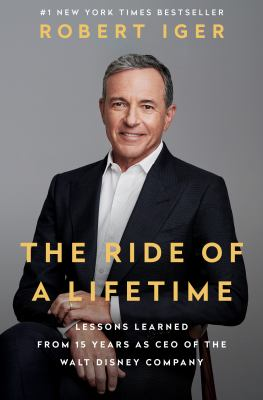 The Ride of a Lifetime Lessons Learned from 15 Years as CEO of the Walt Disney Company