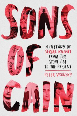 Sons of Cain : a history of serial killers from the stone age to the present