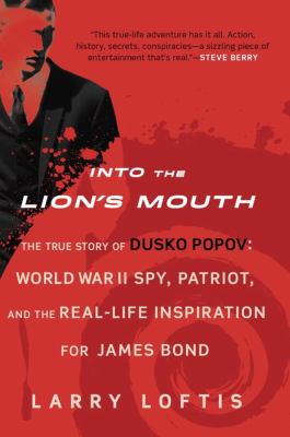 Into the lion's mouth: the true story of Dusko Popov : World War II spy, patriot, and the real-life inspiration for James Bond
