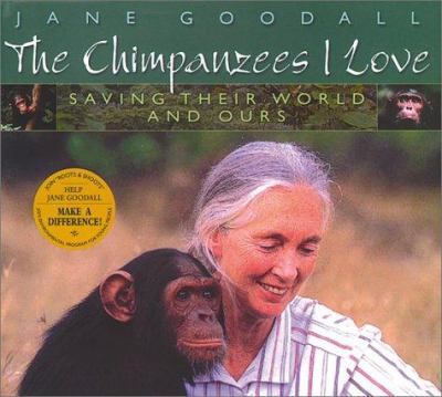 The chimpanzees I love: saving their world and ours