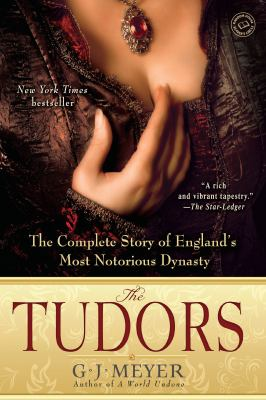 The Tudors The Complete Story of England's Most Notorious Dynasty