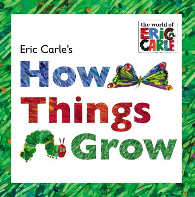 Eric Carle's how things grow.