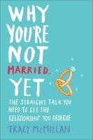 Why You're Not Married-- Yet the Straight Talk You Need to Get the Relationship You Deserve