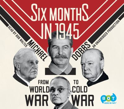 Six months in 1945 from World War to Cold War