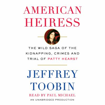 American heiress the wild saga of the kidnapping, crimes and trial of Patty Hearst