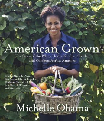 American grown the story of the White House kitchen garden and gardens across America