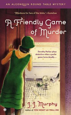 A friendly game of murder : an Algonquin Round Table mystery