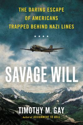 Savage will : the daring escape of Americans trapped behind Nazi lines