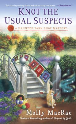 Knot the usual suspects : a haunted yarn shop mystery