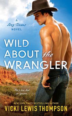 Wild about the wrangler : a sexy Texans novel