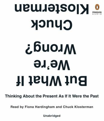 But what if we're wrong: thinking about the present as if it were the past