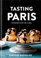 Tasting Paris : 100 recipes to eat like a local