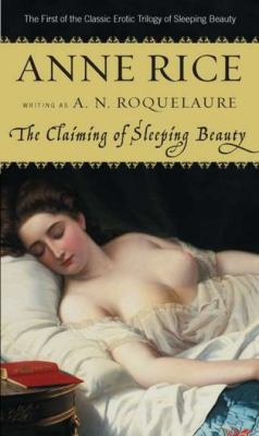 The claiming of Sleeping Beauty: an erotic novel of tenderness and cruelty for the enjoyment of men and women