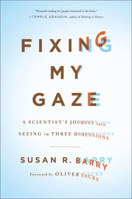 Fixing my gaze : a scientist's journey into seeing in three dimensions