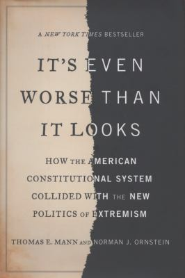 It's even worse than it looks: how the American constitutional system collided with the new politics of extremism