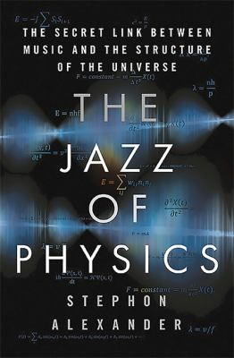 The jazz of physics : the secret link between music and the structure of the universe