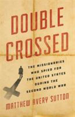 Double crossed : the missionaries who spied for the United States during the Second World War