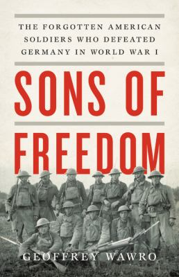 Sons of freedom :  the forgotten American soldiers who defeated Germany in World War I