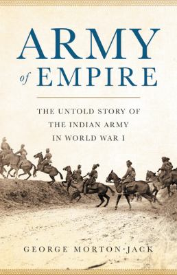 Army of empire :  the untold story of the Indian Army in World War I