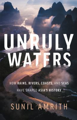 Unruly waters: how rains, rivers, coasts and seas have shaped Asia's history