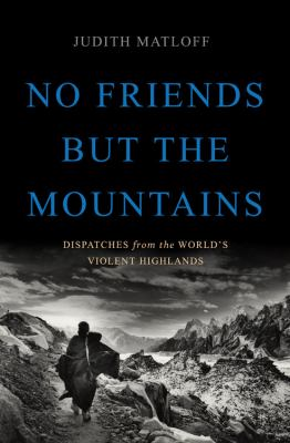 No friends but the mountains :