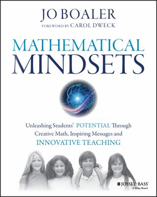 Mathematical mindsets : unleashing students' potential through creative math, inspiring messages, and innovative teaching