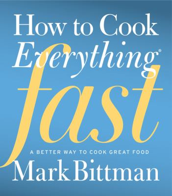 How to cook everything fast : a better way to cook great food