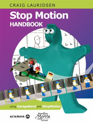 Link to Catalogue record for Stop motion handbook : using GarageBand and iStopMotion