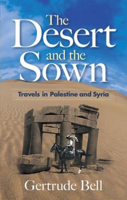 The Desert and the Sown : Travels in Palestine and Syria