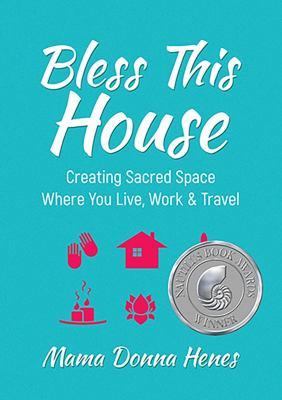 Bless this house :  creating sacred space where you live, work & travel