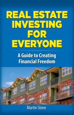 Real estate investing for everyone :  a guide to creating financial freedom