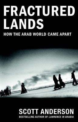 Fractured lands : how the Arab world came apart