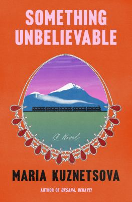 Something unbelievable : a novel