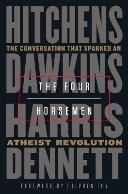 The four horsemen : the conversation that sparked an atheist revolution