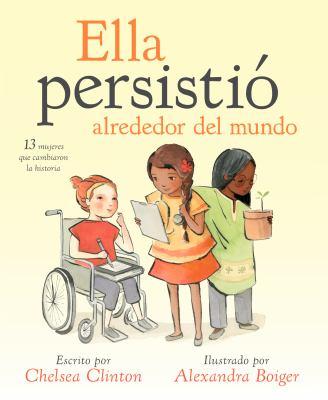 Ella persistió alrededor del mundo : 13 mujeres que cambiaron la historia