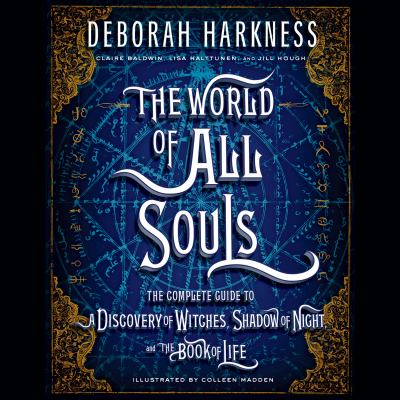 World of All Souls, The : The Complete Guide to A Discovery of Witches, Shadow of Night, and The Book of Life